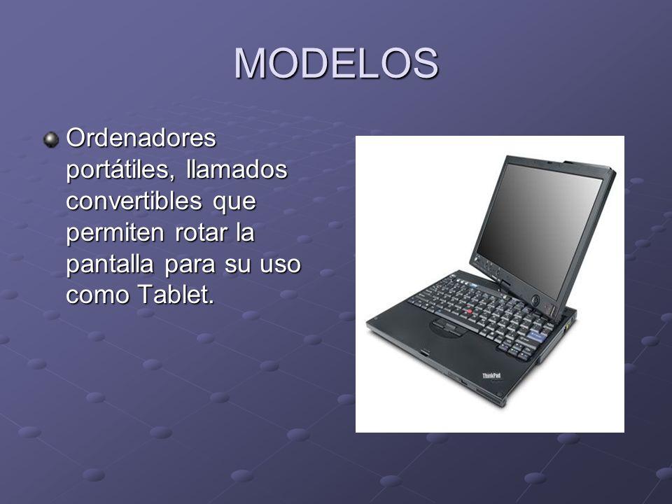 MODELOS Ordenadores portátiles, llamados convertibles que permiten rotar la pantalla para su uso como Tablet.