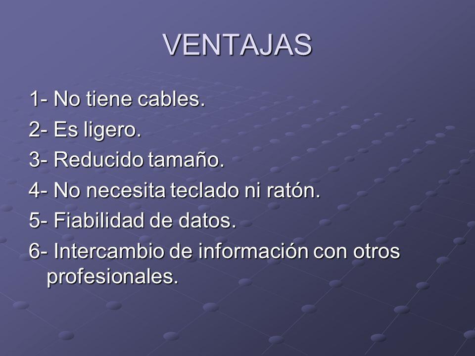 VENTAJAS 1- No tiene cables. 2- Es ligero. 3- Reducido tamaño. 4- No necesita teclado ni ratón. 5- Fiabilidad de datos. 6- Intercambio de información