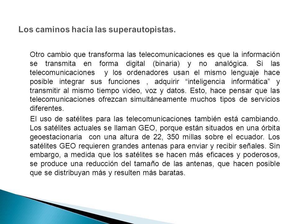 Otro cambio que transforma las telecomunicaciones es que la información se transmita en forma digital (binaria) y no analógica.