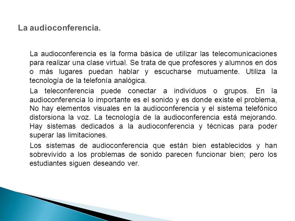 La audioconferencia es la forma básica de utilizar las telecomunicaciones para realizar una clase virtual.