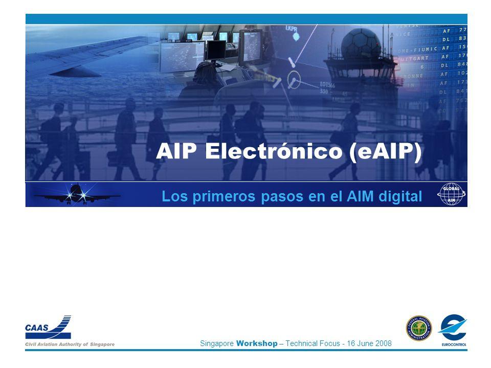 Singapore Workshop – Technical Focus - 16 June 2008 AIP Electrónico (eAIP) Los primeros pasos en el AIM digital