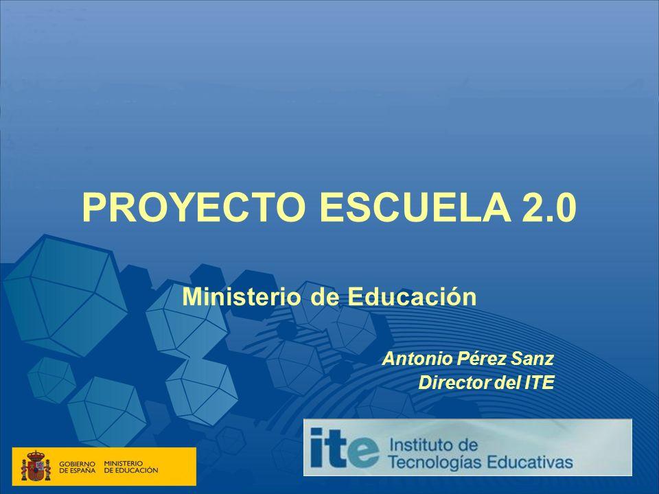 PROYECTO ESCUELA 2.0 Ministerio de Educación Antonio Pérez Sanz Director del ITE