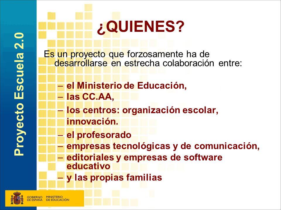 ¿QUIENES? Es un proyecto que forzosamente ha de desarrollarse en estrecha colaboración entre: –el Ministerio de Educación, –las CC.AA, –los centros: o