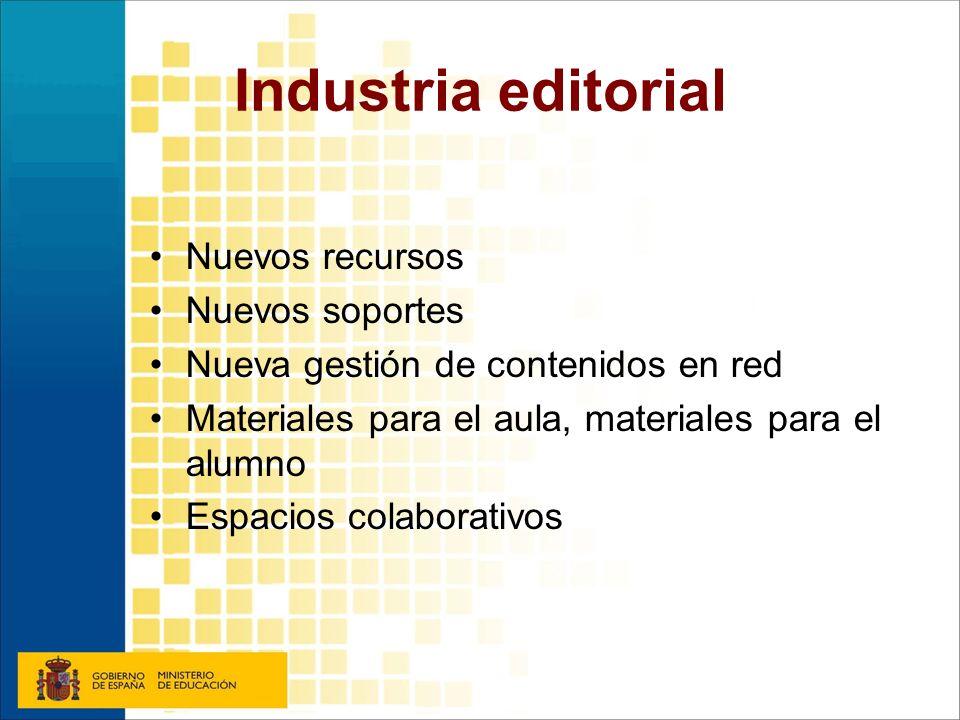 Industria editorial Nuevos recursos Nuevos soportes Nueva gestión de contenidos en red Materiales para el aula, materiales para el alumno Espacios col