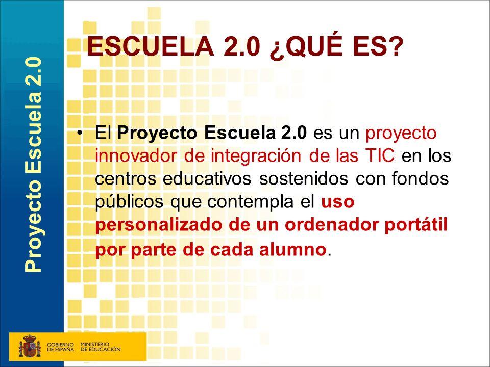 ESCUELA 2.0 ¿QUÉ ES? El Proyecto Escuela 2.0 es un proyecto innovador de integración de las TIC en los centros educativos sostenidos con fondos públic