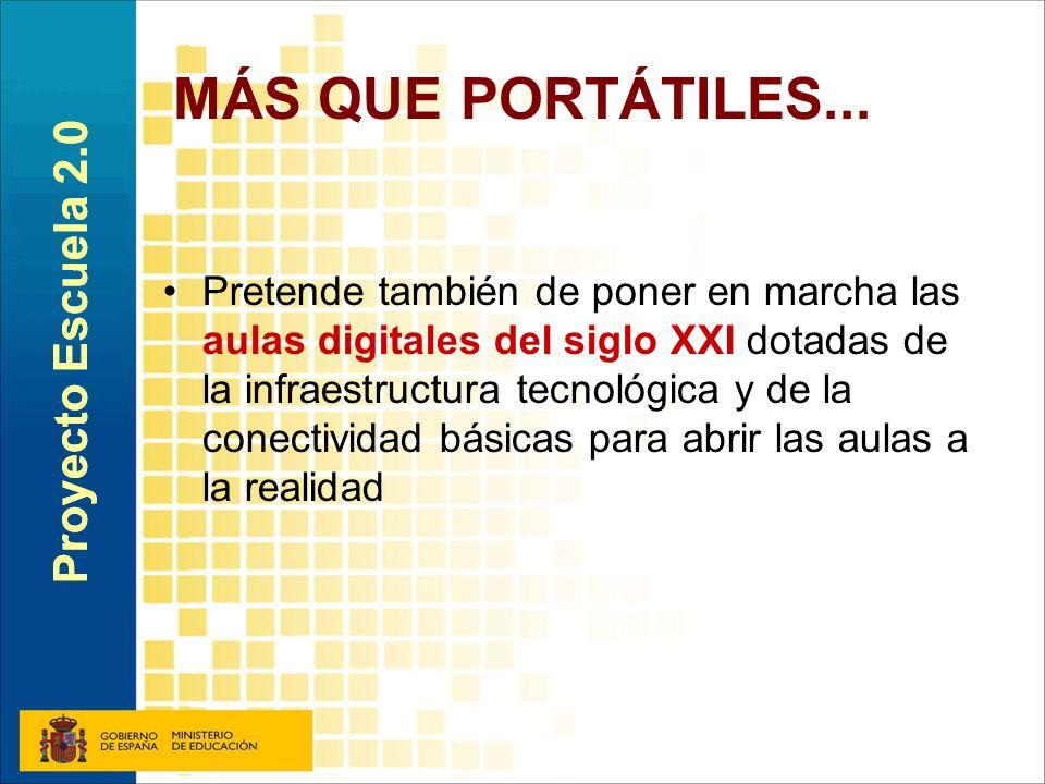 MÁS QUE PORTÁTILES... Pretende también de poner en marcha las aulas digitales del siglo XXI dotadas de la infraestructura tecnológica y de la conectiv