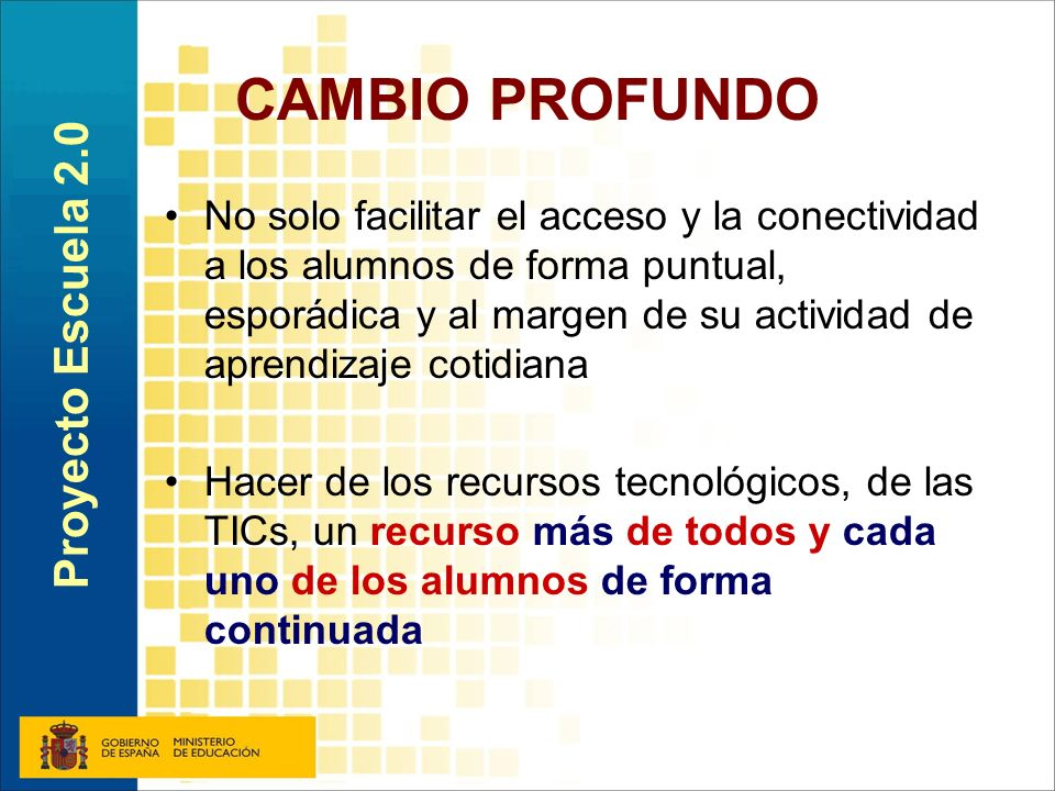 CAMBIO PROFUNDO No solo facilitar el acceso y la conectividad a los alumnos de forma puntual, esporádica y al margen de su actividad de aprendizaje co