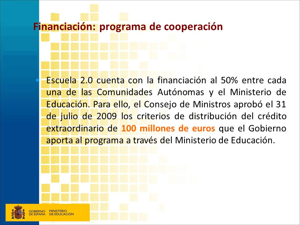 Financiación: programa de cooperación Escuela 2.0 cuenta con la financiación al 50% entre cada una de las Comunidades Autónomas y el Ministerio de Edu