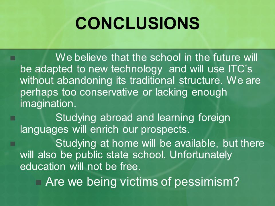 CONCLUSIONS We believe that the school in the future will be adapted to new technology and will use ITCs without abandoning its traditional structure.