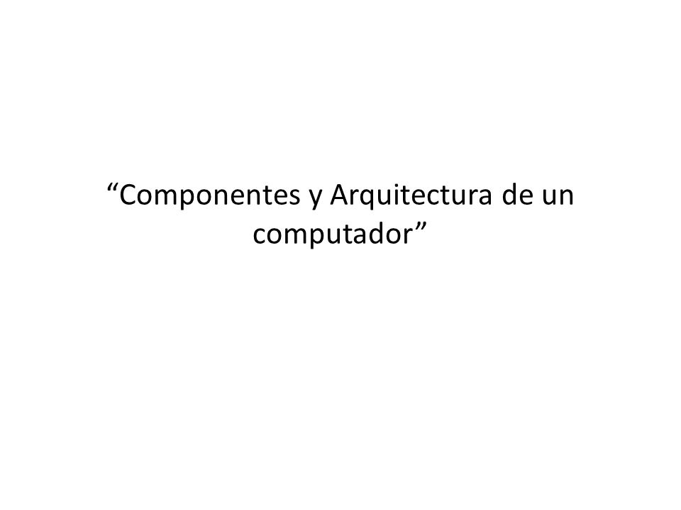 Componentes y Arquitectura de un computador