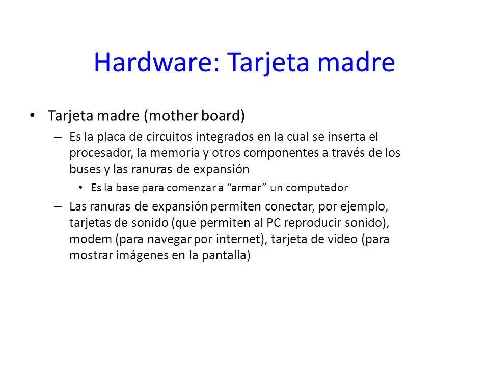 Hardware: Tarjeta madre Tarjeta madre (mother board) – Es la placa de circuitos integrados en la cual se inserta el procesador, la memoria y otros com