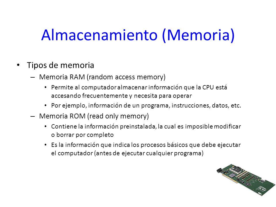 Almacenamiento (Memoria) Tipos de memoria – Memoria RAM (random access memory) Permite al computador almacenar información que la CPU está accesando f