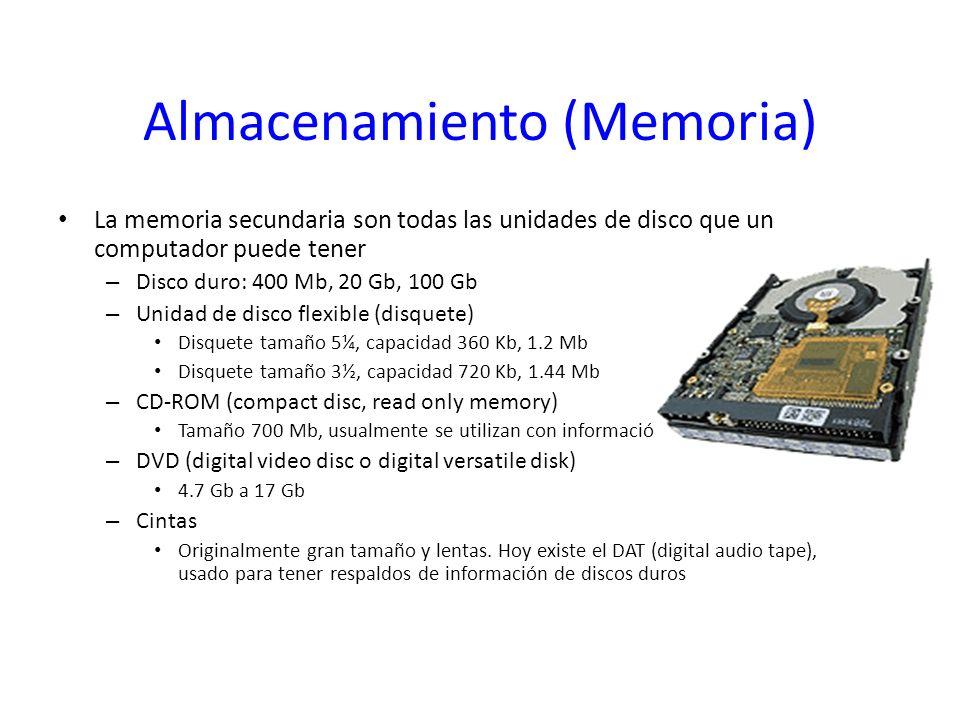 Almacenamiento (Memoria) La memoria secundaria son todas las unidades de disco que un computador puede tener – Disco duro: 400 Mb, 20 Gb, 100 Gb – Uni