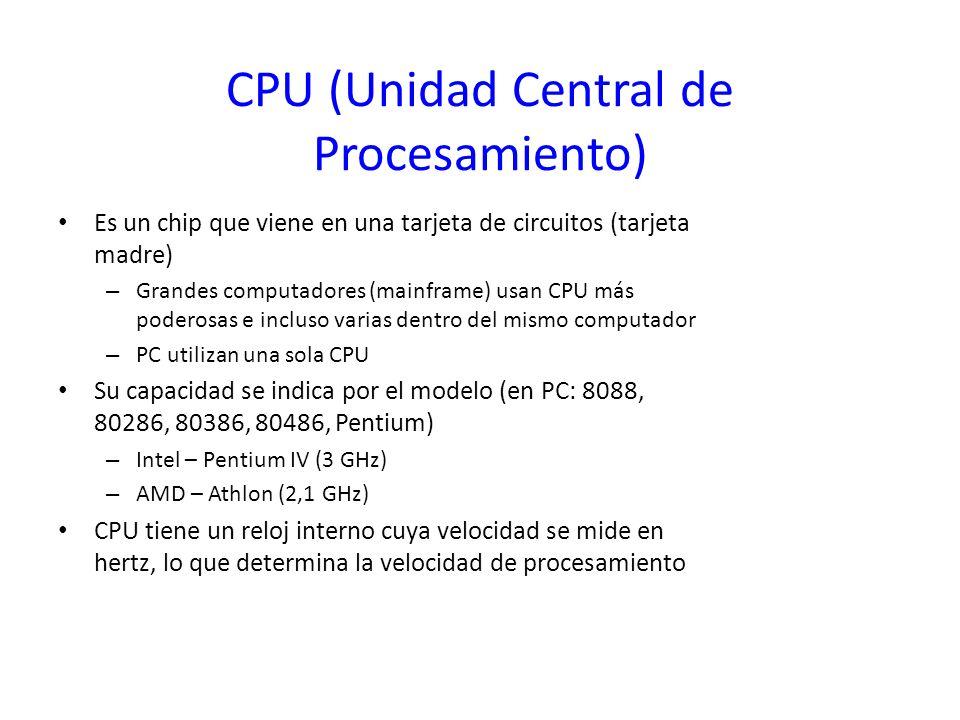CPU (Unidad Central de Procesamiento) Es un chip que viene en una tarjeta de circuitos (tarjeta madre) – Grandes computadores (mainframe) usan CPU más