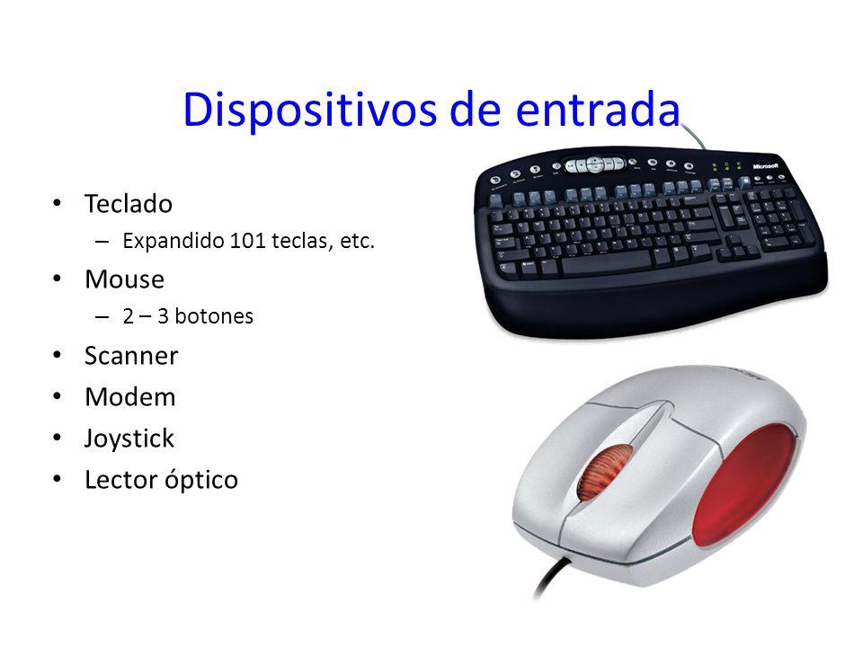 Dispositivos de entrada Teclado – Expandido 101 teclas, etc. Mouse – 2 – 3 botones Scanner Modem Joystick Lector óptico