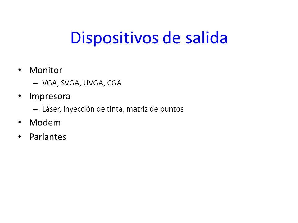 Dispositivos de salida Monitor – VGA, SVGA, UVGA, CGA Impresora – Láser, inyección de tinta, matriz de puntos Modem Parlantes