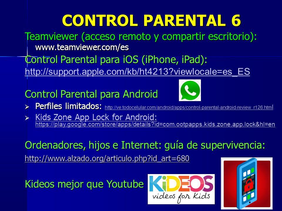 11 Teamviewer (acceso remoto y compartir escritorio): www.teamviewer.com/es Control Parental para iOS (iPhone, iPad): http://support.apple.com/kb/ht42