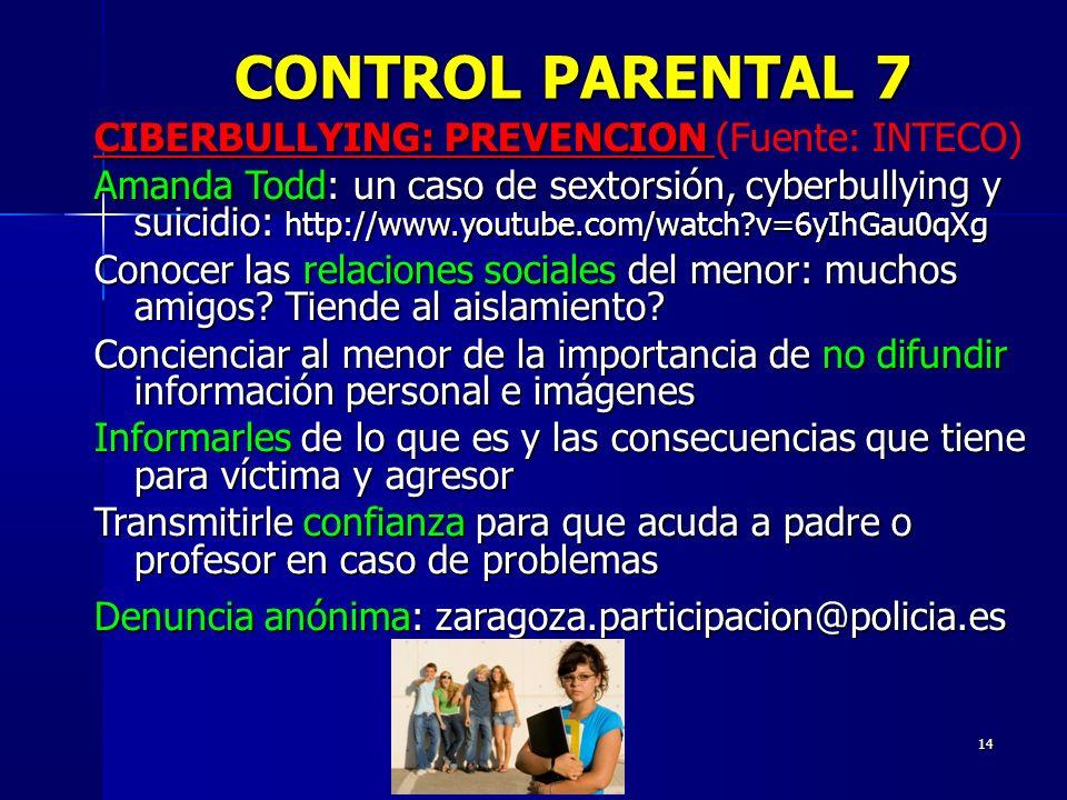 14 CIBERBULLYING: PREVENCION CIBERBULLYING: PREVENCION (Fuente: INTECO) Amanda Todd: un caso de sextorsión, cyberbullying y suicidio: http://www.youtu