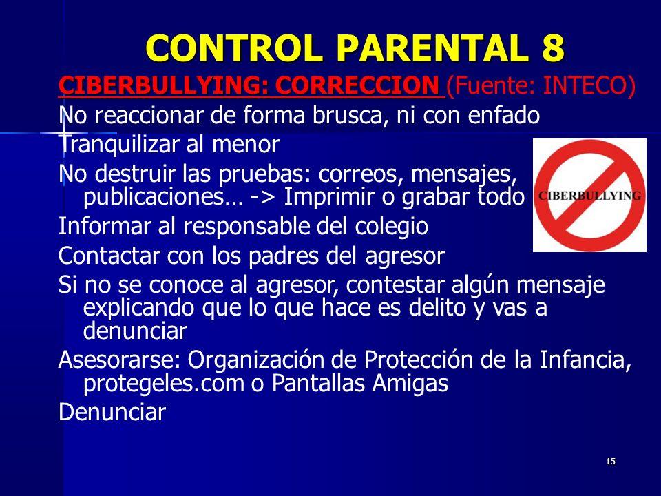 15 CIBERBULLYING: CORRECCION CIBERBULLYING: CORRECCION (Fuente: INTECO) No reaccionar de forma brusca, ni con enfado Tranquilizar al menor No destruir