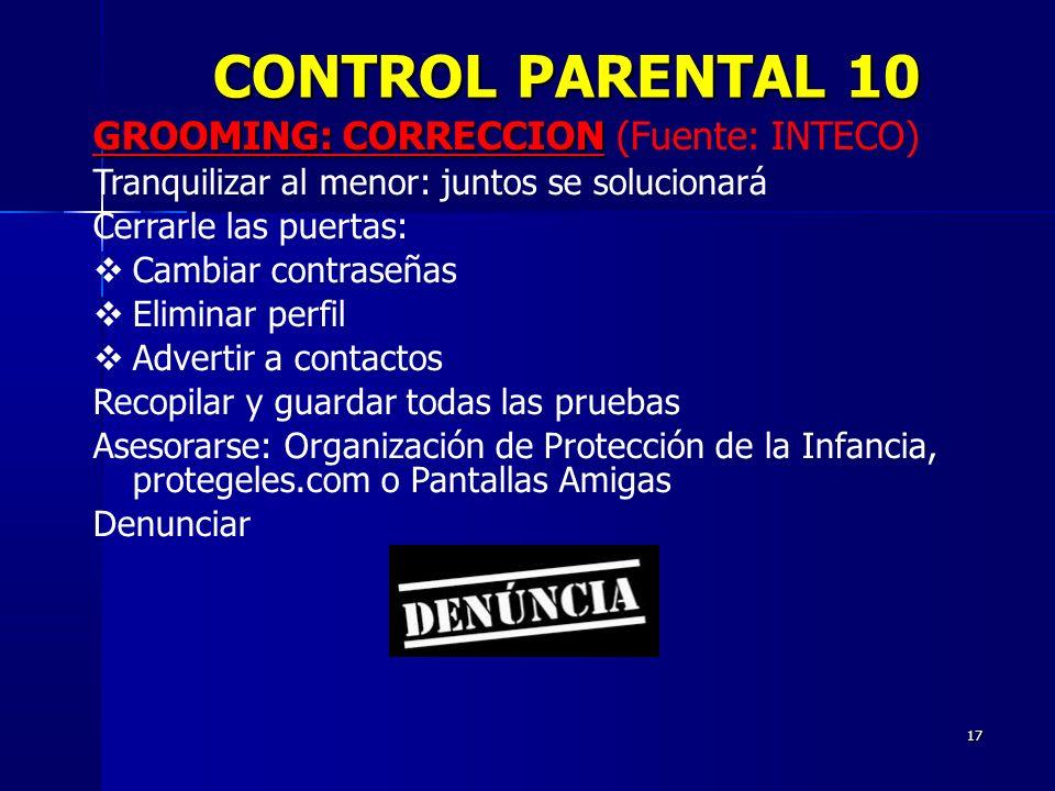 17 GROOMING: CORRECCION GROOMING: CORRECCION (Fuente: INTECO) Tranquilizar al menor: juntos se solucionará Cerrarle las puertas: Cambiar contraseñas E