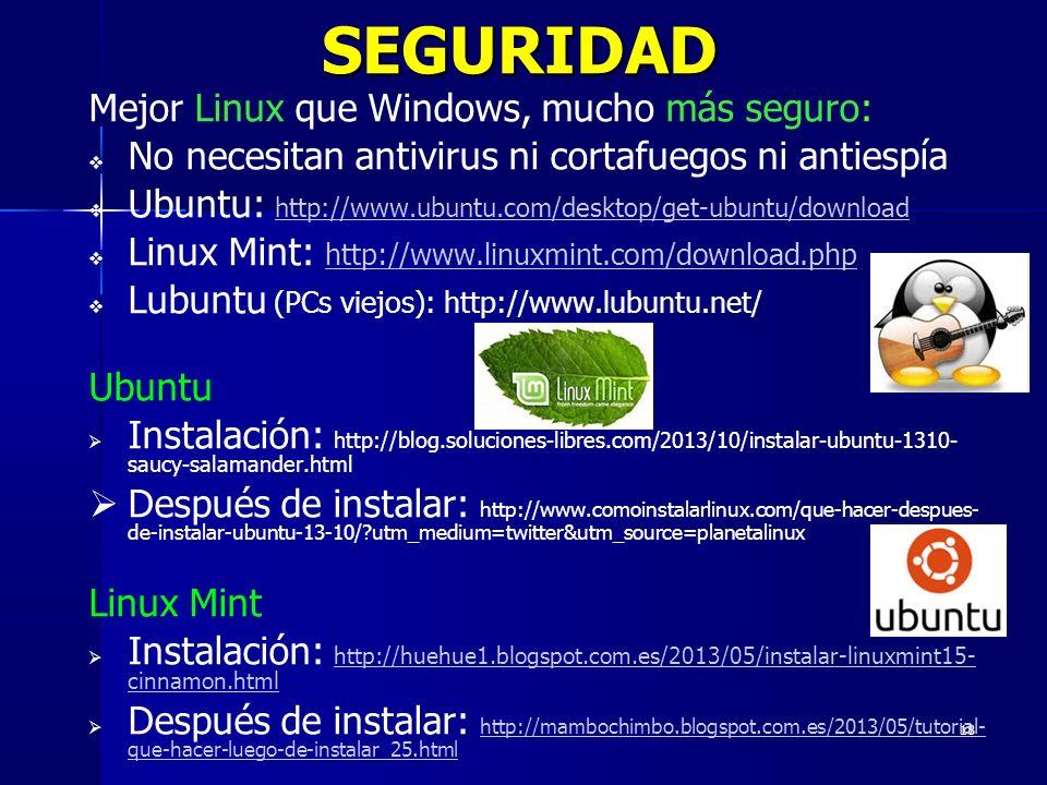 18 SEGURIDAD Mejor Linux que Windows, mucho más seguro: No necesitan antivirus ni cortafuegos ni antiespía Ubuntu: http://www.ubuntu.com/desktop/get-u