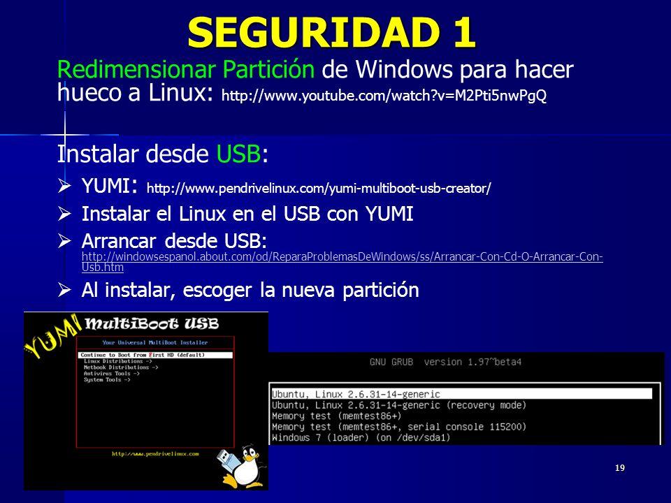 19 SEGURIDAD 1 Redimensionar Partición de Windows para hacer hueco a Linux: http://www.youtube.com/watch?v=M2Pti5nwPgQ Instalar desde USB: YUMI : http