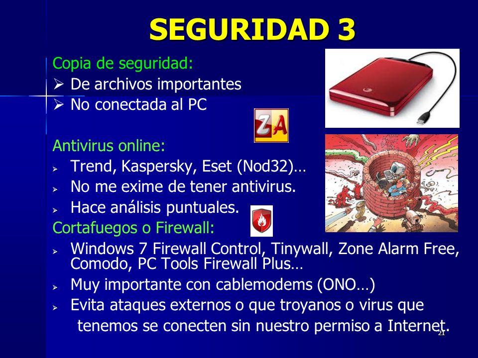 21 SEGURIDAD 3 Copia de seguridad: De archivos importantes No conectada al PC Antivirus online: Trend, Kaspersky, Eset (Nod32)… No me exime de tener a