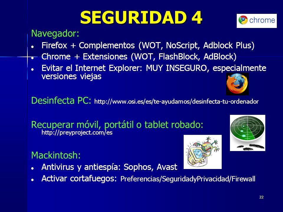 22 SEGURIDAD 4 Navegador: Firefox + Complementos (WOT, NoScript, Adblock Plus) Chrome + Extensiones (WOT, FlashBlock, AdBlock) Evitar el Internet Expl
