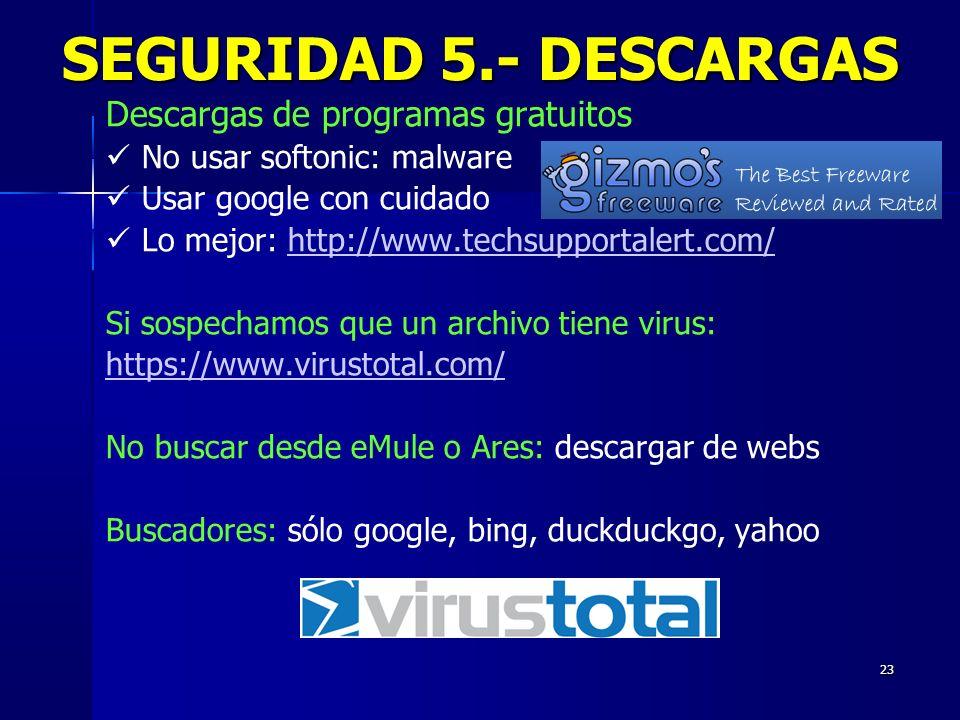 23 SEGURIDAD 5.- DESCARGAS Descargas de programas gratuitos No usar softonic: malware Usar google con cuidado Lo mejor: http://www.techsupportalert.co