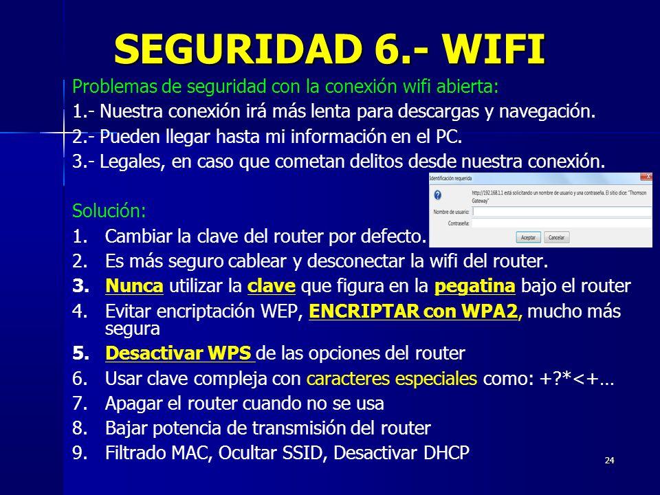 24 SEGURIDAD 6.- WIFI Problemas de seguridad con la conexión wifi abierta: 1.- Nuestra conexión irá más lenta para descargas y navegación. 2.- Pueden