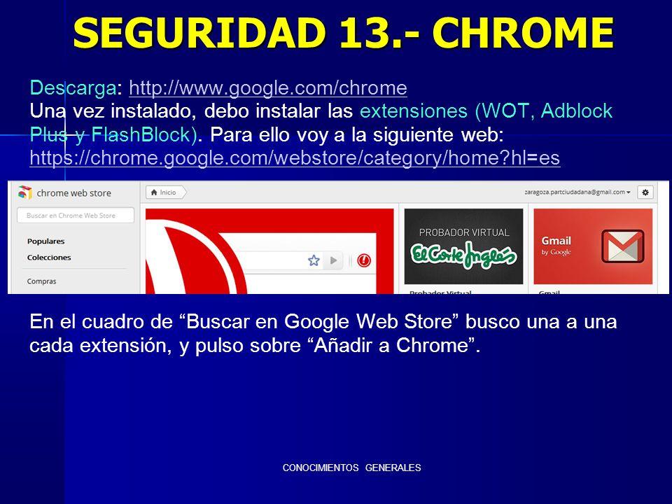 CONOCIMIENTOS GENERALES Descarga: http://www.google.com/chromehttp://www.google.com/chrome Una vez instalado, debo instalar las extensiones (WOT, Adbl