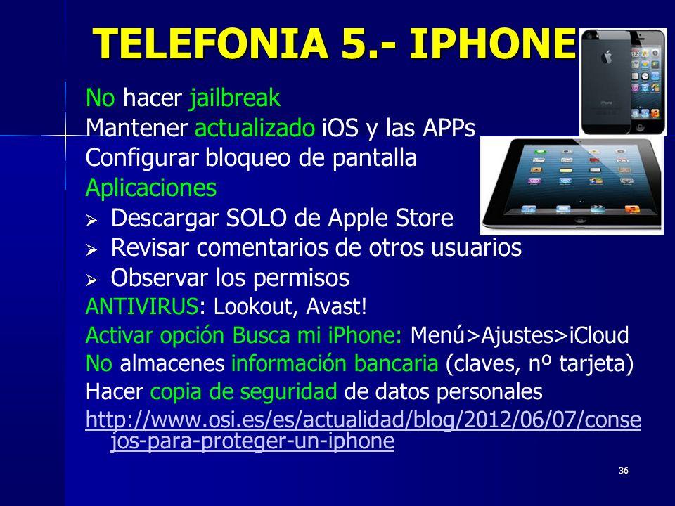 36 TELEFONIA 5.- IPHONE No hacer jailbreak Mantener actualizado iOS y las APPs Configurar bloqueo de pantalla Aplicaciones Descargar SOLO de Apple Sto