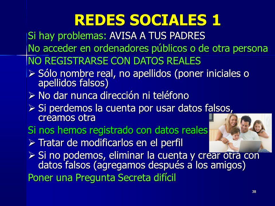 38 REDES SOCIALES 1 Si hay problemas: AVISA A TUS PADRES No acceder en ordenadores públicos o de otra persona NO REGISTRARSE CON DATOS REALES Sólo nom
