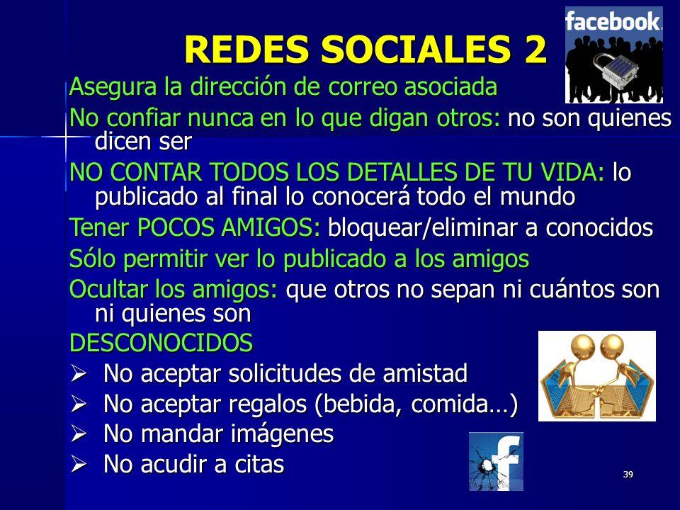 39 REDES SOCIALES 2 Asegura la dirección de correo asociada No confiar nunca en lo que digan otros: no son quienes dicen ser NO CONTAR TODOS LOS DETAL