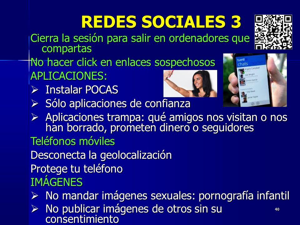 40 REDES SOCIALES 3 Cierra la sesión para salir en ordenadores que compartas No hacer click en enlaces sospechosos APLICACIONES: Instalar POCAS Instal