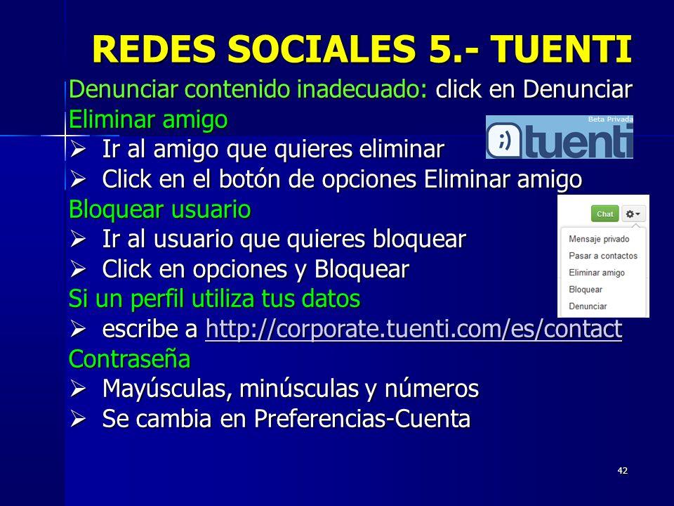 42 REDES SOCIALES 5.- TUENTI Denunciar contenido inadecuado: click en Denunciar Eliminar amigo Ir al amigo que quieres eliminar Ir al amigo que quiere