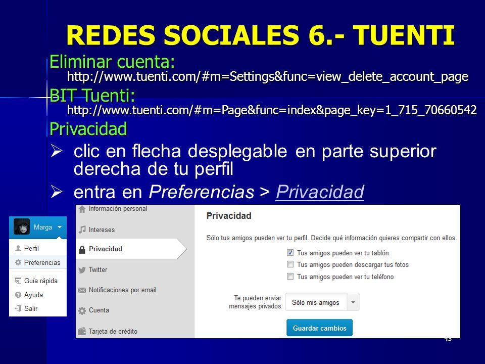 43 REDES SOCIALES 6.- TUENTI Eliminar cuenta: http://www.tuenti.com/#m=Settings&func=view_delete_account_page BIT Tuenti: http://www.tuenti.com/#m=Pag
