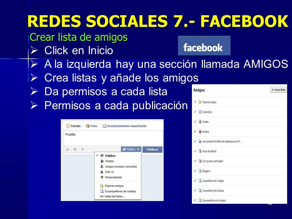 44 REDES SOCIALES 7.- FACEBOOK Crear lista de amigos Click en Inicio A la izquierda hay una sección llamada AMIGOS Crea listas y añade los amigos Da p