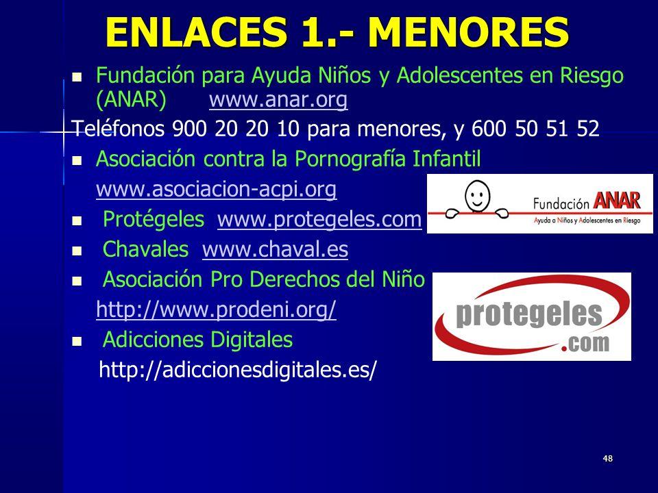 48 Fundación para Ayuda Niños y Adolescentes en Riesgo (ANAR) www.anar.orgwww.anar.org Teléfonos 900 20 20 10 para menores, y 600 50 51 52 Asociación