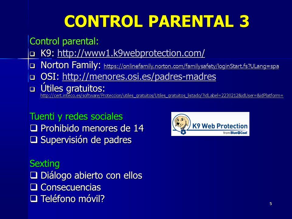 5 Control parental: K9: http://www1.k9webprotection.com/ K9: http://www1.k9webprotection.com/http://www1.k9webprotection.com/ Norton Family: https://o