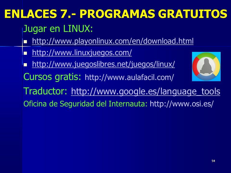 54 Jugar en LINUX: http://www.playonlinux.com/en/download.html http://www.linuxjuegos.com/ http://www.juegoslibres.net/juegos/linux/ Cursos gratis: ht