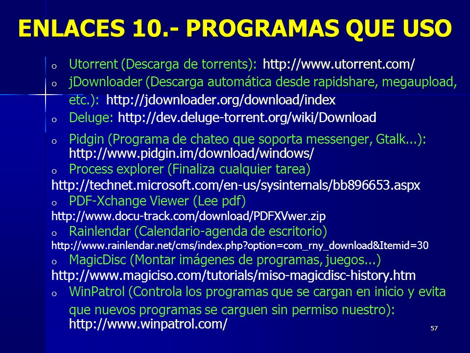 57 o Utorrent (Descarga de torrents): http://www.utorrent.com/ o jDownloader (Descarga automática desde rapidshare, megaupload, etc.): http://jdownloa
