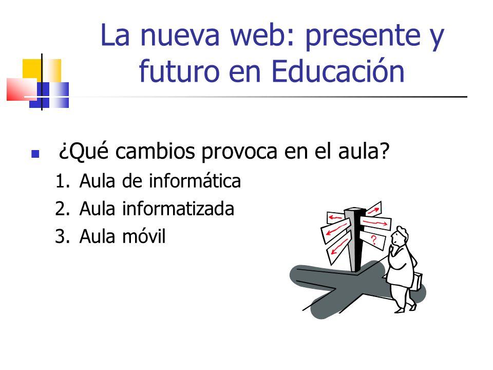 La nueva web: presente y futuro en Educación ¿Qué cambios provoca en el aula.