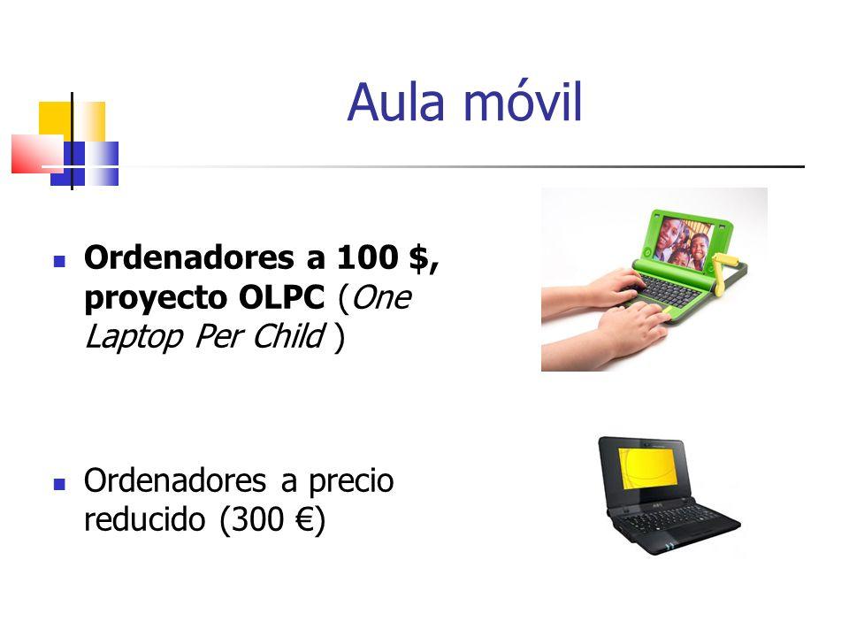 Ordenadores a 100 $, proyecto OLPC (One Laptop Per Child ) Ordenadores a precio reducido (300 ) Aula móvil