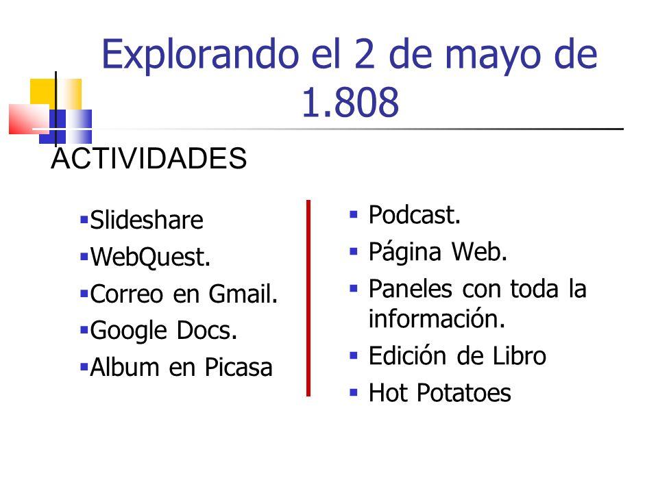 Explorando el 2 de mayo de 1.808 Podcast. Página Web. Paneles con toda la información. Edición de Libro Hot Potatoes Slideshare WebQuest. Correo en Gm