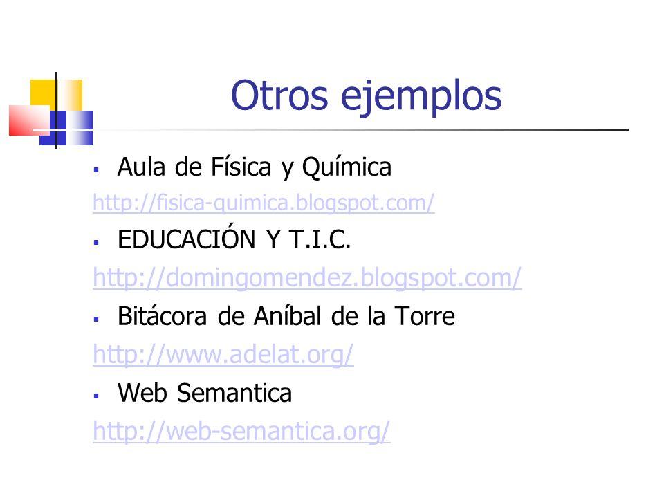 Otros ejemplos Aula de Física y Química http://fisica-quimica.blogspot.com/ EDUCACIÓN Y T.I.C.