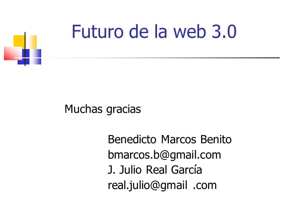 Muchas gracias Benedicto Marcos Benito bmarcos.b@gmail.com J. Julio Real García real.julio@gmail.com Futuro de la web 3.0