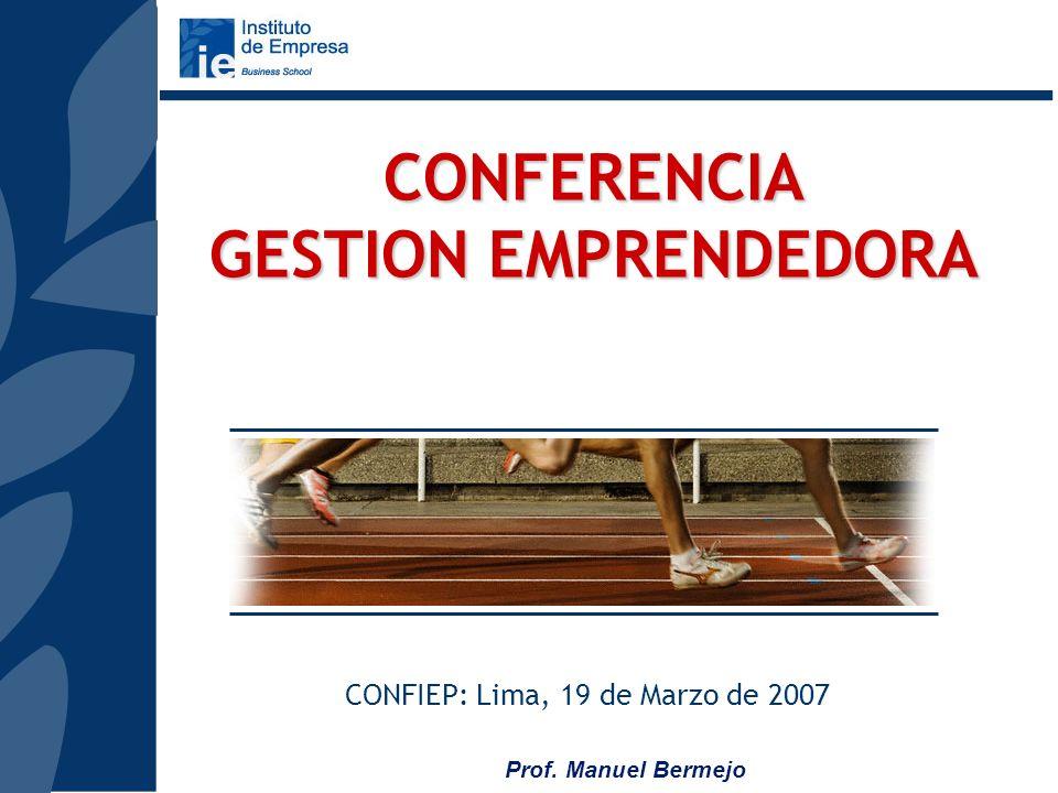 Prof. Manuel Bermejo CONFERENCIA GESTION EMPRENDEDORA CONFIEP: Lima, 19 de Marzo de 2007