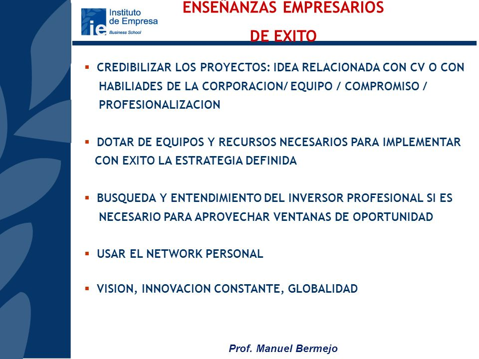 Prof. Manuel Bermejo VOLUNTAD DE PERMANENCIA ESTRUCTURA PLANIFICACION CREA VALOR AÑADIDO GENERA RIQUEZA INCREMENTAL ASUNCION DE RIESGOS DINAMISMO EMPR