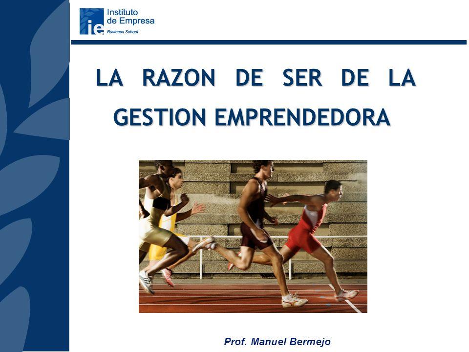Prof. Manuel Bermejo AGENDA LA RAZON DE SER DE LA GESTION EMPRENDEDORA LOS ELEMENTOS CLAVE DEL PROCESO EMPRENDEDOR EL PAPEL DE LA ALTA DIRECCION